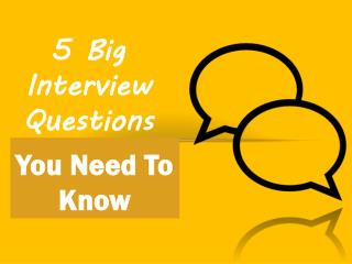 5 Big Interview Questions You Need To Know