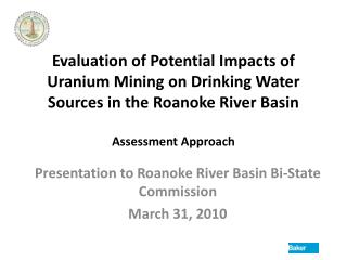 Evaluation of Potential Impacts of Uranium Mining on Drinking Water Sources in the Roanoke River Basin Assessment Approa