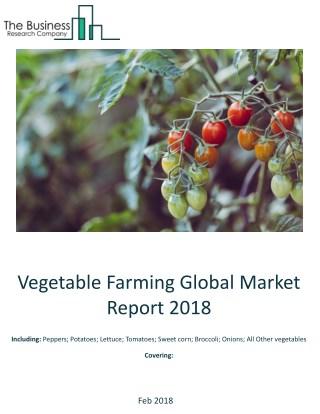 Vegetable Farming Global Market Report 2018