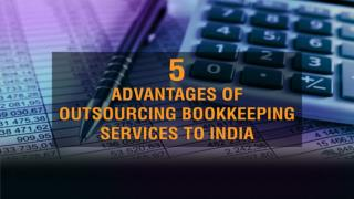 5 Advantages of Outsourcing Bookkeeping Services to India