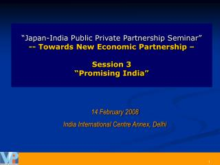 Japan-India Public Private Partnership Seminar   -- Towards New Economic Partnership    Session 3  Promising India
