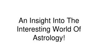 An Insight Into The Interesting World Of Astrology!