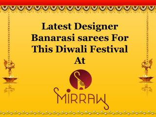Newest Banarasi Sarees At Mirraw For This Diwali Festival.
