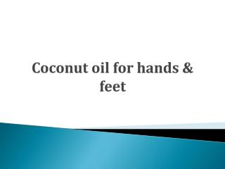 Coconut oil for hands & feet