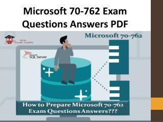 Pass Microsoft 70-762 Exam PDF | Authentic 70-762 Questions Answes PDF
