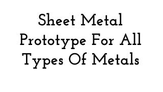 Sheet Metal Prototype For All Types Of Metals