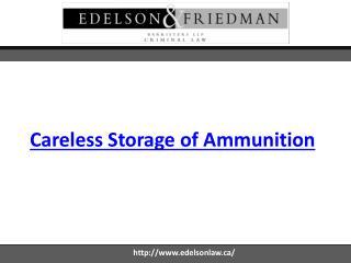 Careless Storage of Ammunition - Edelsonlaw.ca