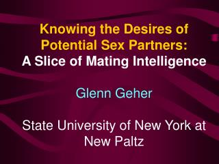 Knowing the Desires of Potential Sex Partners:  A Slice of Mating Intelligence Glenn Geher State University of New York