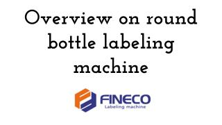 Overview on round bottle labeling machine