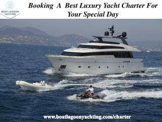 Booking A Best Luxury Yacht Charter For Your Special Day