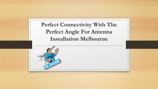 Perfect connectivity with the perfect angle for antenna installation Melbourne