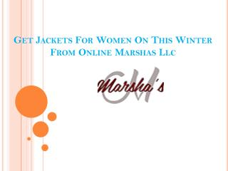 get jackets for women on this winter from online Marshas LLC