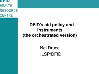 DFID s aid policy and instruments the orchestrated version  Nel Druce HLSP