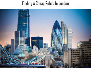 Finding A Cheap Rehab In London