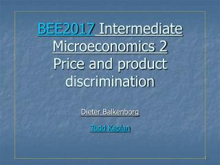BEE2017  Intermediate Microeconomics 2 Price and product discrimination  Dieter Balkenborg Todd Kaplan