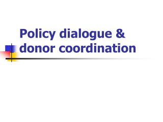 Policy dialogue & donor coordination