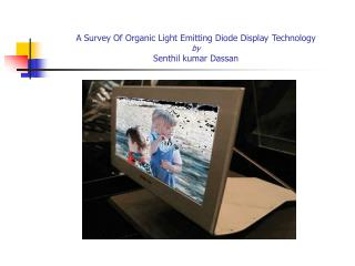 A Survey Of Organic Light Emitting Diode Display Technology by Senthil kumar Dassan