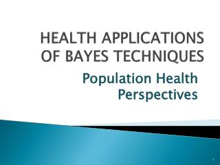 HEALTH APPLICATIONS OF BAYES TECHNIQUES