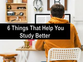 6 Things That Help You Study Better