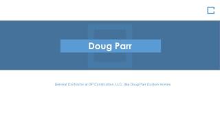 Doug Parr - General Contractor at Doug Parr Custom Homes