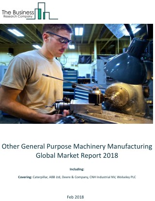 Other General Purpose Machinery Manufacturing Global Market Report 2018