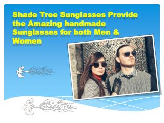 Shade Tree Sunglasses Provide the Amazing handmade Sunglasses for both Men & Women