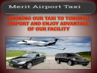 BOOKING OUR TAXI TO TORONTO AIRPORT AND ENJOY ADVANTAGE OF OUR FACILITY