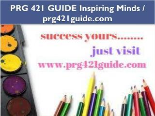 PRG 421 GUIDE Inspiring Minds / prg421guide.com