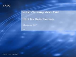 InfoLab - Technology Matters Event R&D Tax Relief Seminar