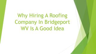 Why Hiring A Roofing Company In Bridgeport WV Is A Good Idea