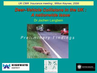 Deer–Vehicle Collisions in the UK :  A nationwide issue Dr Jochen Langbein