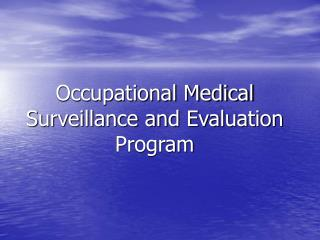 Occupational Medical Surveillance and Evaluation Program