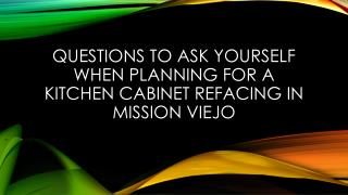 Questions To Ask Yourself When Planning For a Kitchen Cabinet Refacing In Mission