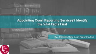 Appointing Court Reporting Services? Identify the Vital Facts First