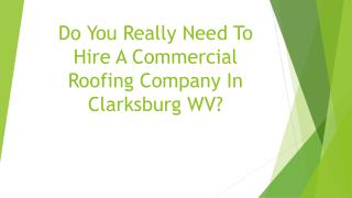 Do You Really Need To Hire A Commercial Roofing Company In Clarksburg WV?