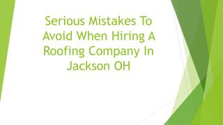 Serious Mistakes To Avoid When Hiring A Roofing Company In Jackson OH