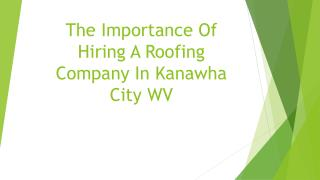 The Importance Of Hiring A Roofing Company In Kanawha City WV