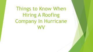 Things to Know When Hiring A Roofing Company In Hurricane WV