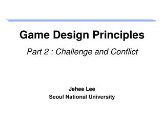 Game Design Principles  Part 2 : Challenge and Conflict
