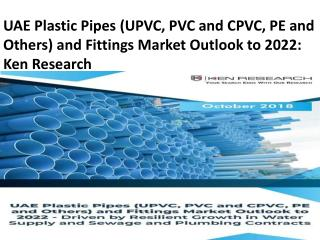 LDPE Pipe Market UAE, HDPE Market UAE, PVC Pipe and Fitting Industry UAE - Ken Research