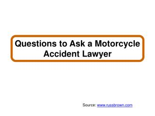 Questions to Ask a Motorcycle Accident Lawyer