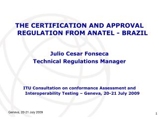 THE CERTIFICATION AND APPROVAL REGULATION FROM ANATEL - BRAZIL Julio Cesar Fonseca  Technical Regulations Manager