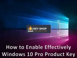How to Enable Effectively Windows 10 Pro Product Key | KeyShopOnline