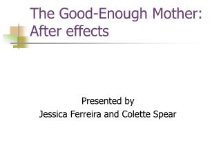 The Good-Enough Mother: After effects