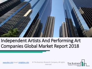 Independent Artists And Performing Art Companies Global Market Report 2018