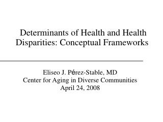 Determinants of Health and Health Disparities: Conceptual Frameworks