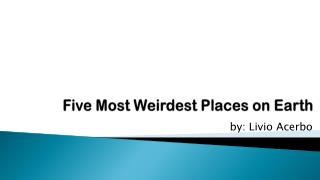 Weirdest Places in World by Livio Acerbo