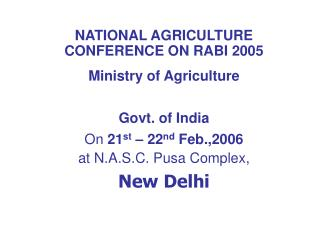 NATIONAL AGRICULTURE CONFERENCE ON RABI 2005  Ministry of Agriculture  Govt. of India  On 21st   22nd Feb.,2006  at N.A.