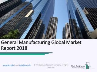 General Manufacturing Global Market Report 2018