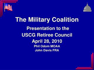 The Military Coalition Presentation  to the  USCG Retiree Council April  28, 2010 Phil Odom MOAA John Davis FRA